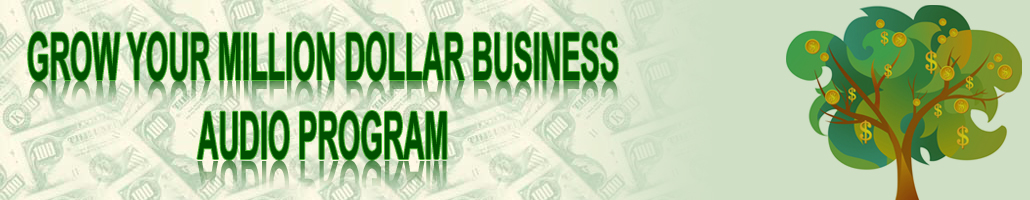 Grow Your Million Dollar Business Audio Program header